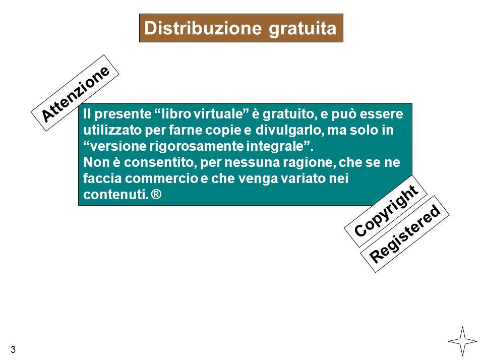 """Il presente """"libro virtuale"""" è gratuito, e può essere utilizzato per farne copie e divulgarlo, ma solo in """"versione rigorosamente integrale"""". Non è co"""