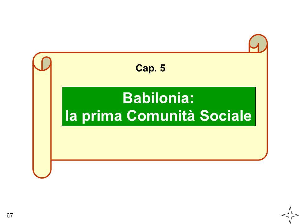 Cap. 5 67 Babilonia: la prima Comunità Sociale