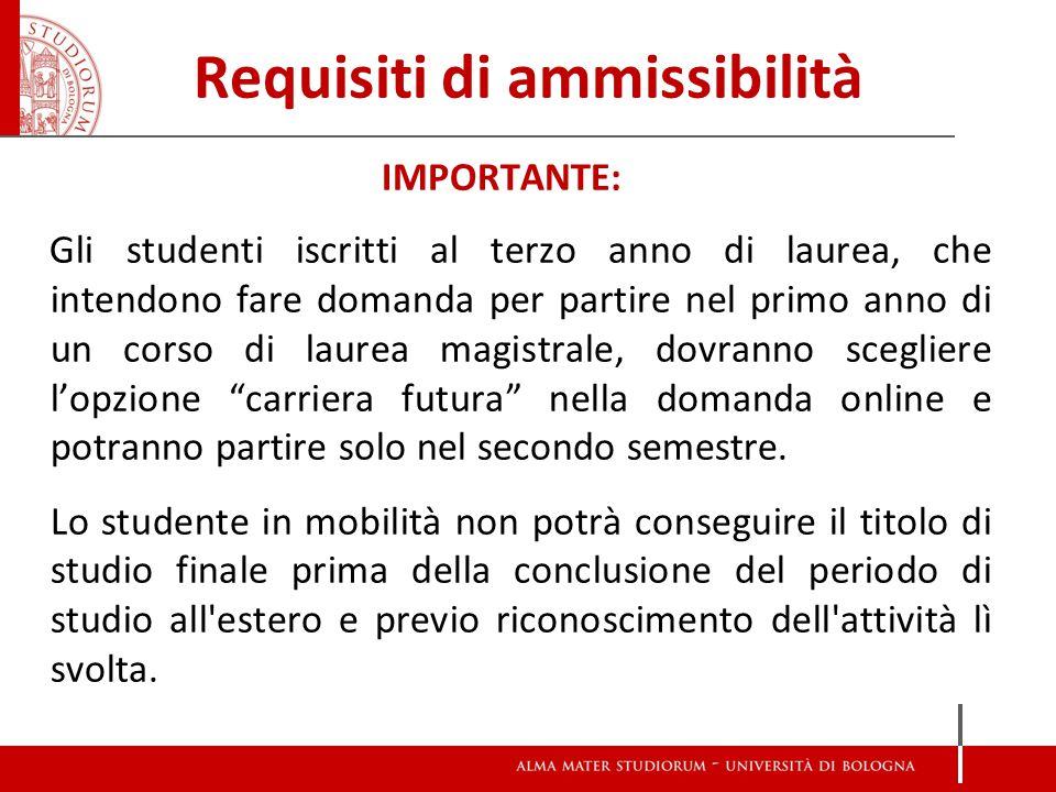 Requisiti di ammissibilità IMPORTANTE: Gli studenti iscritti al terzo anno di laurea, che intendono fare domanda per partire nel primo anno di un cors