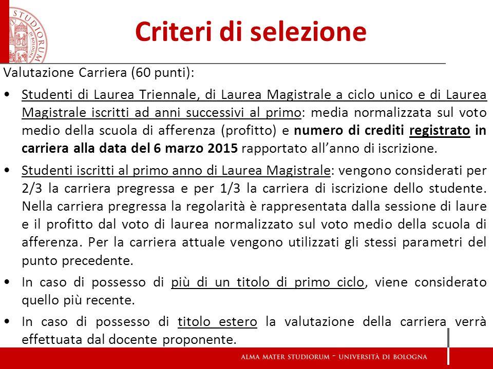 Criteri di selezione Valutazione Carriera (60 punti): Studenti di Laurea Triennale, di Laurea Magistrale a ciclo unico e di Laurea Magistrale iscritti