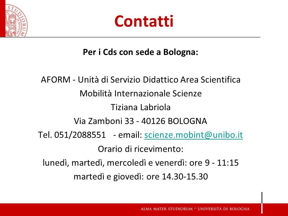 Contatti Per i Cds con sede a Bologna: AFORM - Unità di Servizio Didattico Area Scientifica Mobilità Internazionale Scienze Tiziana Labriola Via Zamboni 33 - 40126 BOLOGNA Tel.