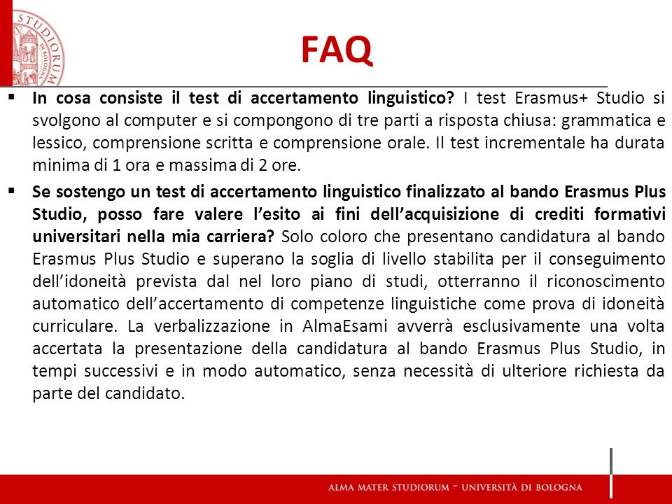 FAQ  In cosa consiste il test di accertamento linguistico? I test Erasmus+ Studio si svolgono al computer e si compongono di tre parti a risposta chi