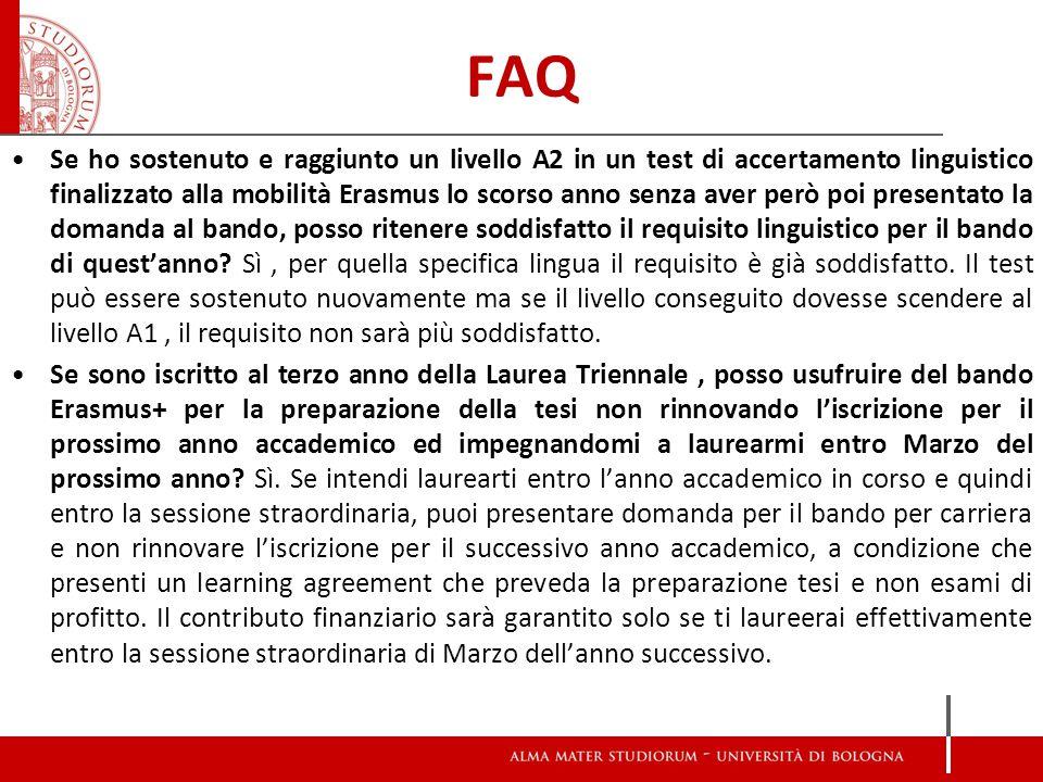 FAQ Se ho sostenuto e raggiunto un livello A2 in un test di accertamento linguistico finalizzato alla mobilità Erasmus lo scorso anno senza aver però poi presentato la domanda al bando, posso ritenere soddisfatto il requisito linguistico per il bando di quest'anno.