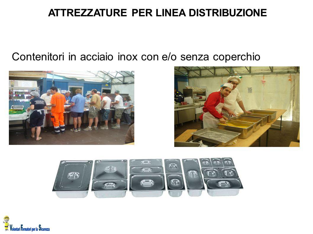 ATTREZZATURE PER LINEA DISTRIBUZIONE Contenitori in acciaio inox con e/o senza coperchio