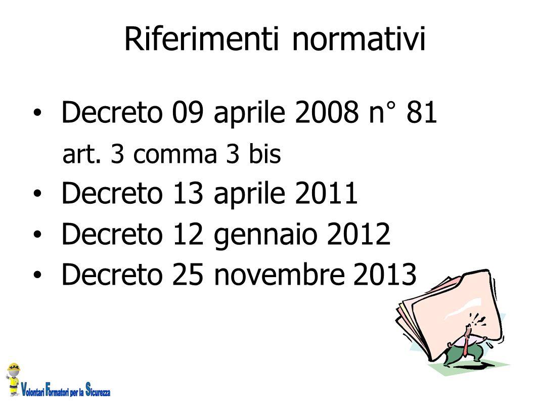Decreto 09 aprile 2008 n° 81 art. 3 comma 3 bis Decreto 13 aprile 2011 Decreto 12 gennaio 2012 Decreto 25 novembre 2013 Riferimenti normativi
