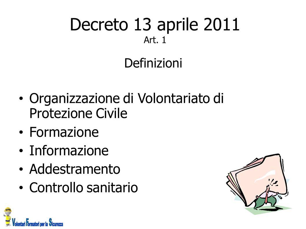 Definizioni Organizzazione di Volontariato di Protezione Civile Formazione Informazione Addestramento Controllo sanitario Decreto 13 aprile 2011 Art.