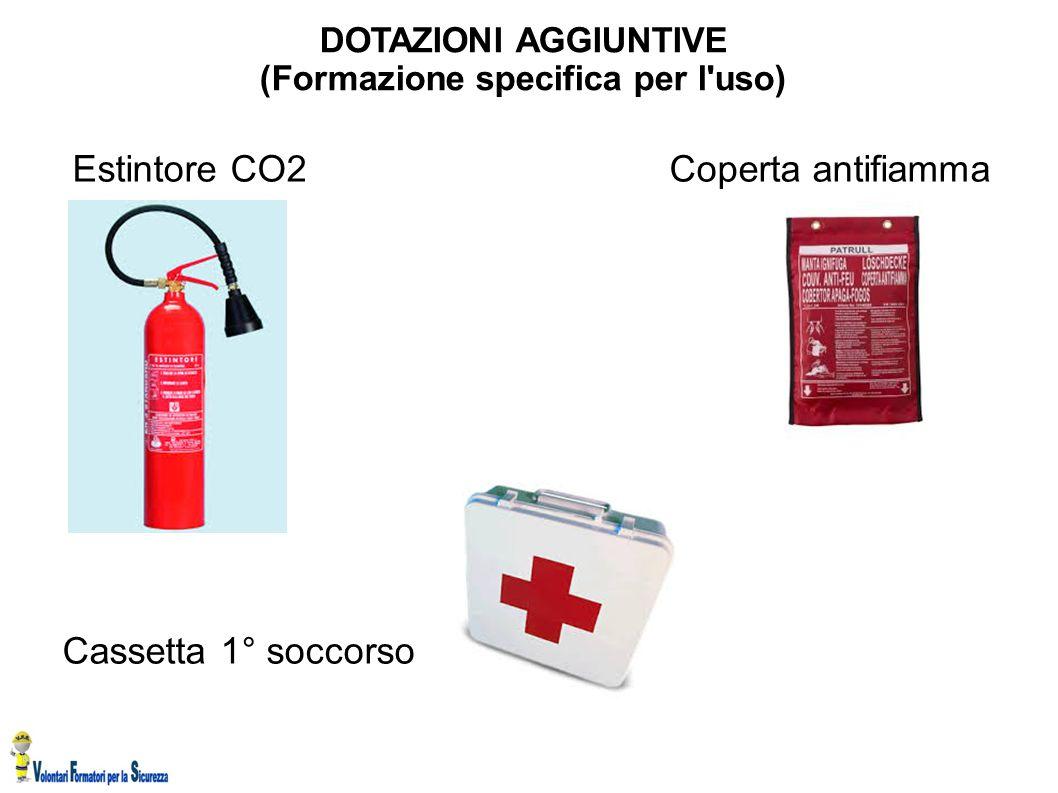 DOTAZIONI AGGIUNTIVE (Formazione specifica per l'uso) Estintore CO2 Coperta antifiamma Cassetta 1° soccorso