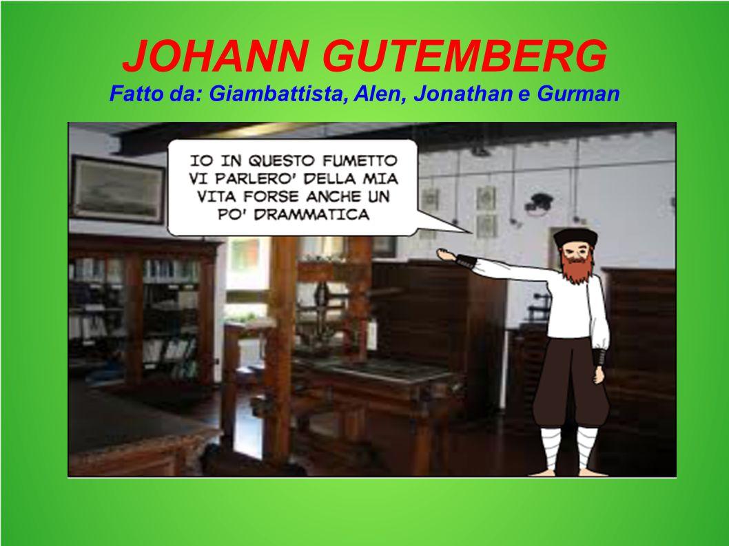 JOHANN GUTEMBERG Fatto da: Giambattista, Alen, Jonathan e Gurman