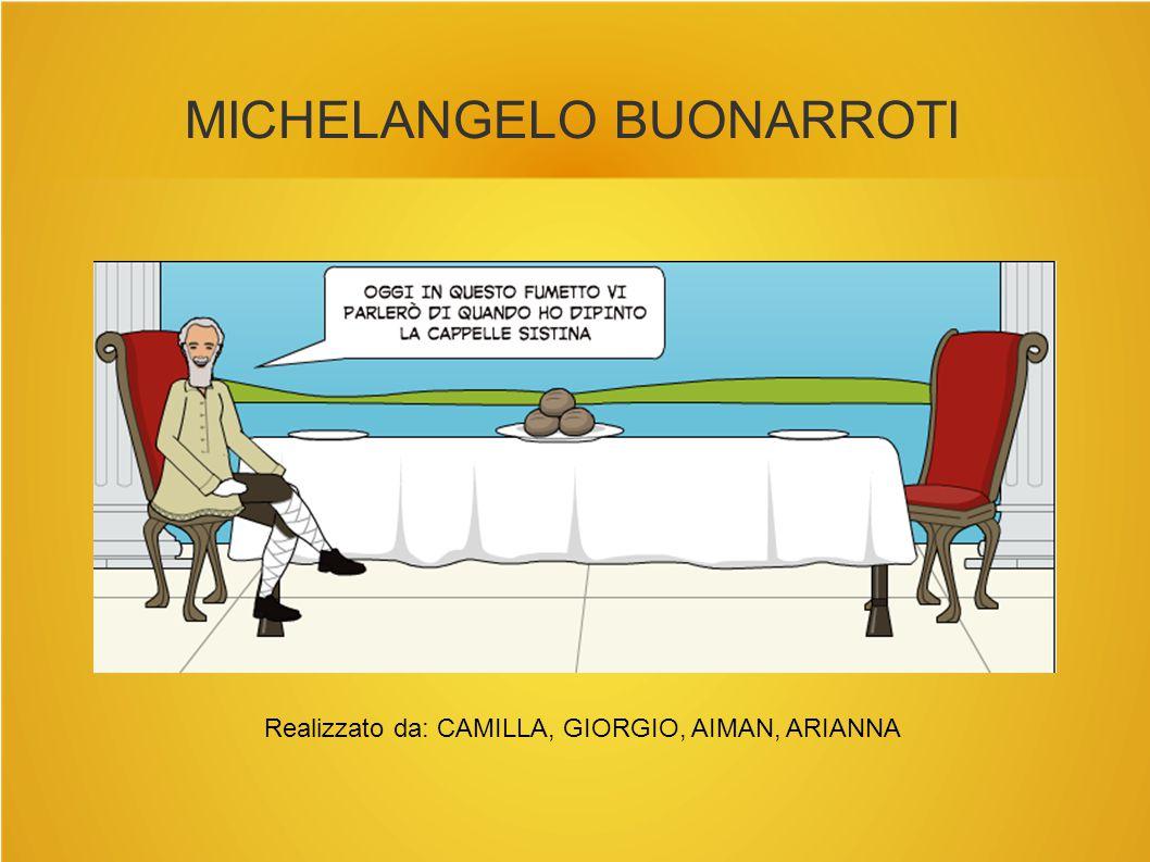 MICHELANGELO BUONARROTI Realizzato da: CAMILLA, GIORGIO, AIMAN, ARIANNA