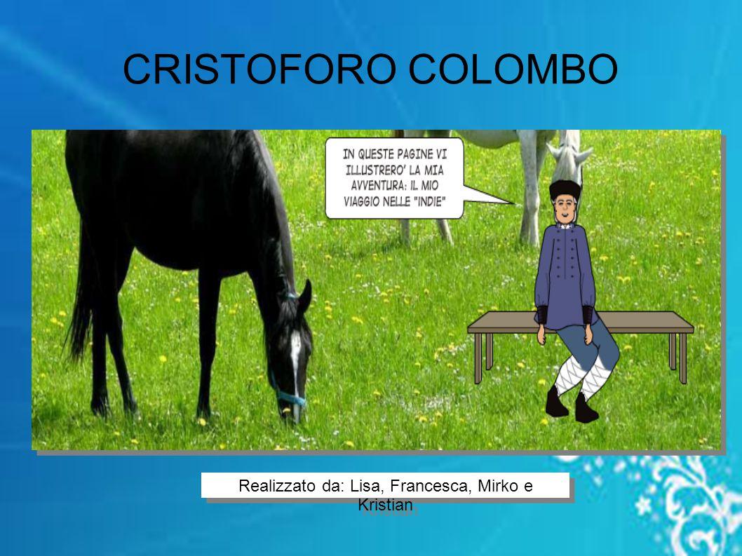 CRISTOFORO COLOMBO Realizzato da: Lisa, Francesca, Mirko e Kristian