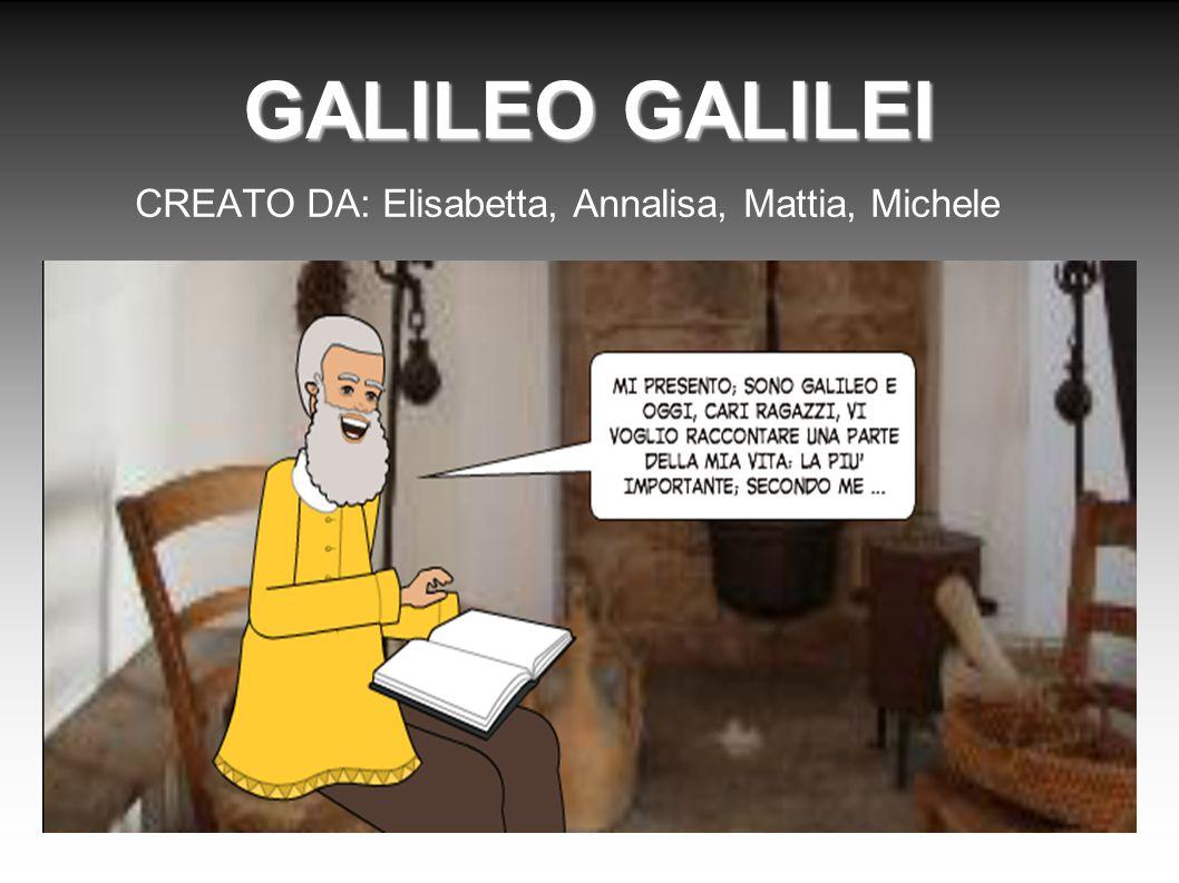 GALILEO GALILEI CREATO DA: Elisabetta, Annalisa, Mattia, Michele