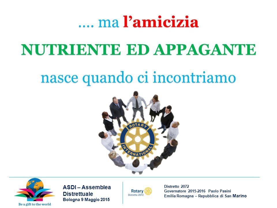 Distretto 2072 Governatore 2015-2016 Paolo Pasini Emilia Romagna – Repubblica di San Marino ASDI – Assemblea Distrettuale Bologna 9 Maggio 2015 ….
