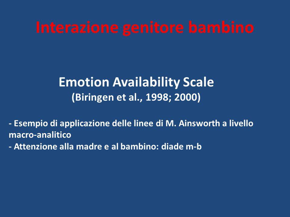 Interazione genitore bambino Emotion Availability Scale (Biringen et al., 1998; 2000) - Esempio di applicazione delle linee di M. Ainsworth a livello