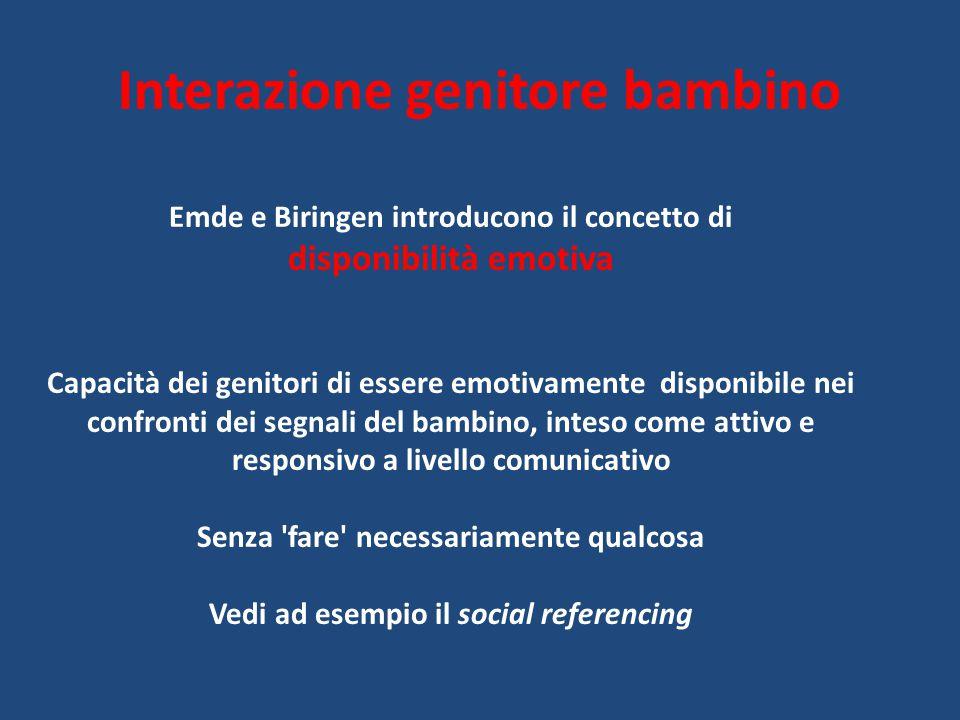 Emde e Biringen introducono il concetto di disponibilità emotiva Capacità dei genitori di essere emotivamente disponibile nei confronti dei segnali de