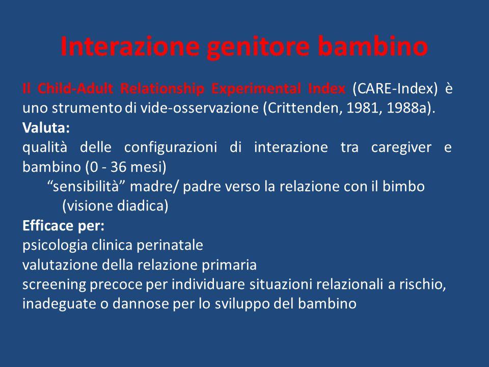 Interazione genitore bambino Il Child-Adult Relationship Experimental Index (CARE-Index) è uno strumento di vide-osservazione (Crittenden, 1981, 1988a