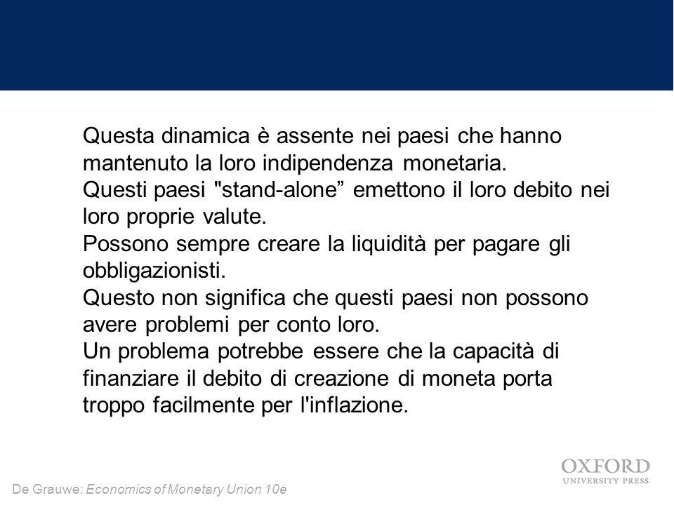 De Grauwe: Economics of Monetary Union 10e Questa dinamica è assente nei paesi che hanno mantenuto la loro indipendenza monetaria. Questi paesi