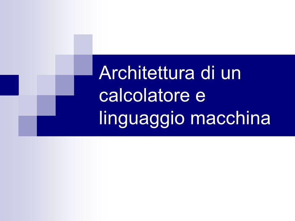 Architettura di un calcolatore e linguaggio macchina