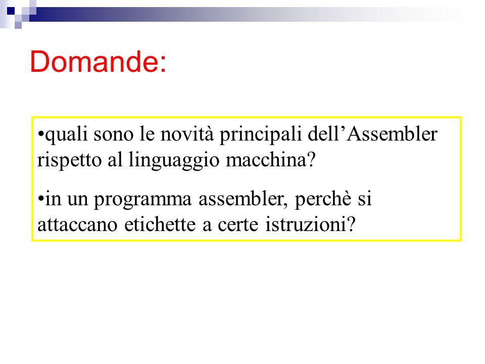 Domande: quali sono le novità principali dell'Assembler rispetto al linguaggio macchina.