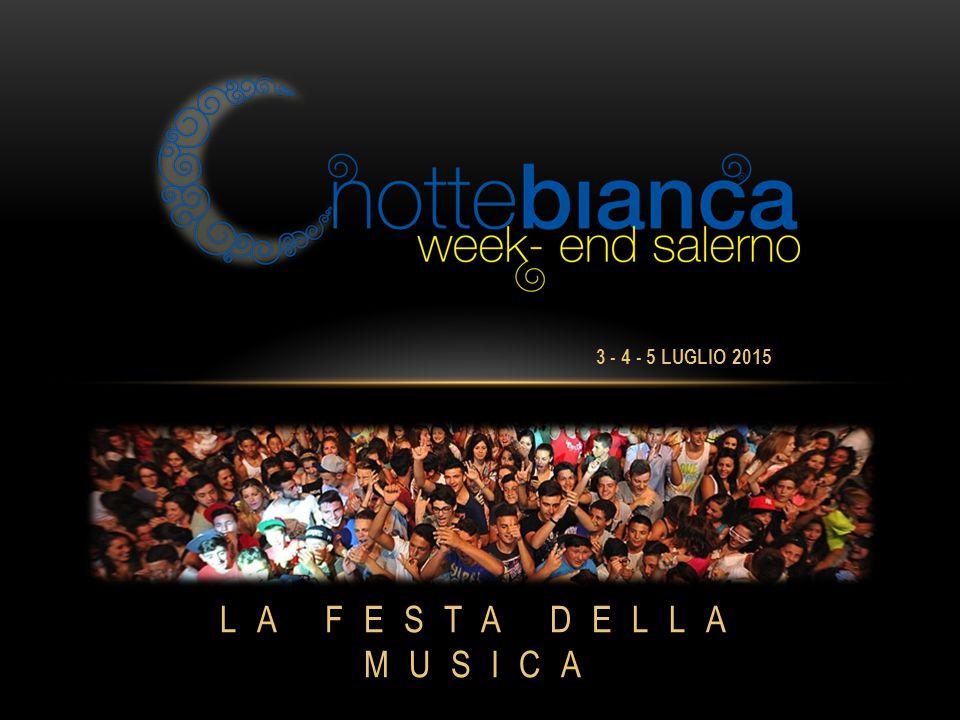 3 - 4 - 5 LUGLIO 2015 LA FESTA DELLA MUSICA