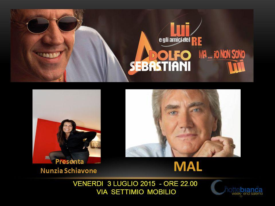 VENERDI 3 LUGLIO 2015 - ORE 22.00 VIA SETTIMIO MOBILIO Presenta Nunzia Schiavone MAL