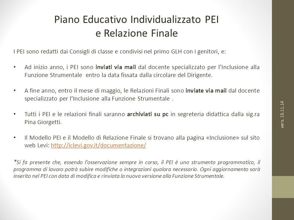 Piano Educativo Individualizzato PEI e Relazione Finale I PEI sono redatti dai Consigli di classe e condivisi nel primo GLH con i genitori, e: Ad iniz
