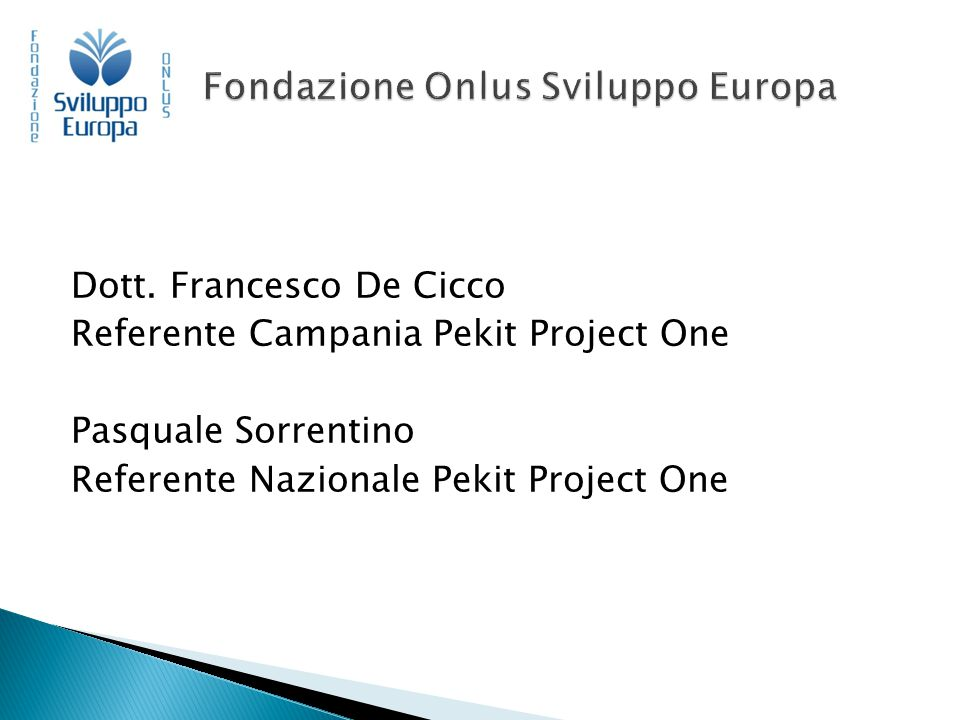 Dott. Francesco De Cicco Referente Campania Pekit Project One Pasquale Sorrentino Referente Nazionale Pekit Project One