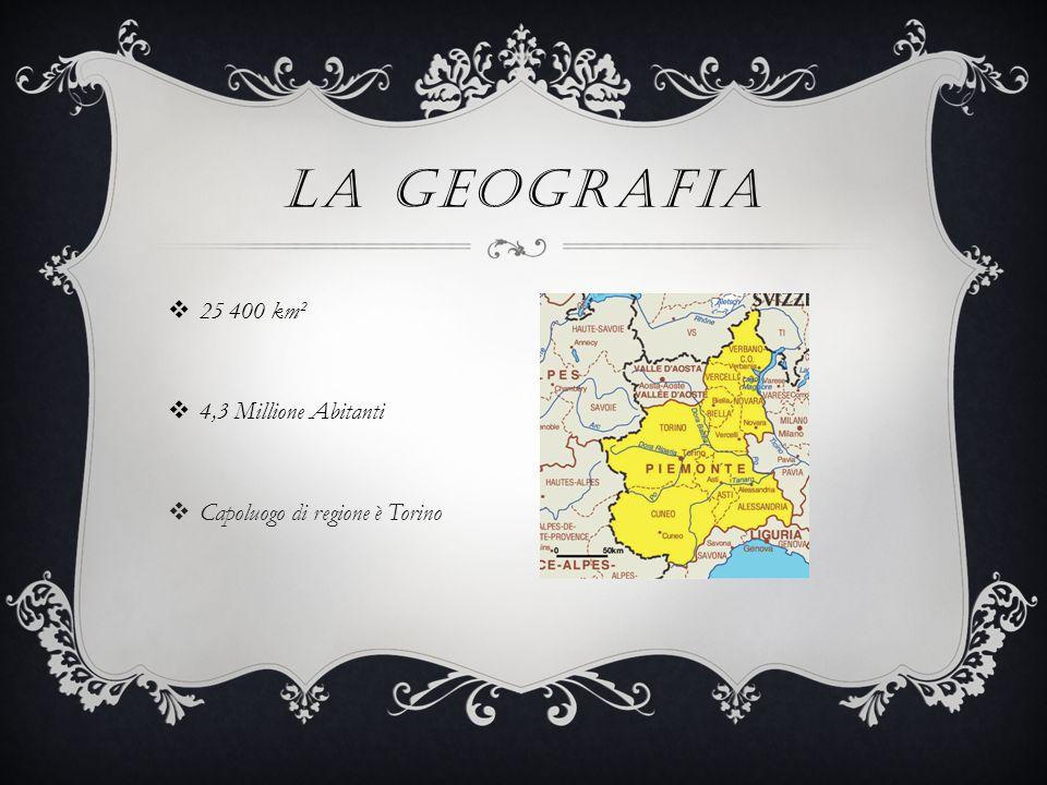 LA GEOGRAFIA  25 400 km²  4,3 Millione Abitanti  Capoluogo di regione è Torino