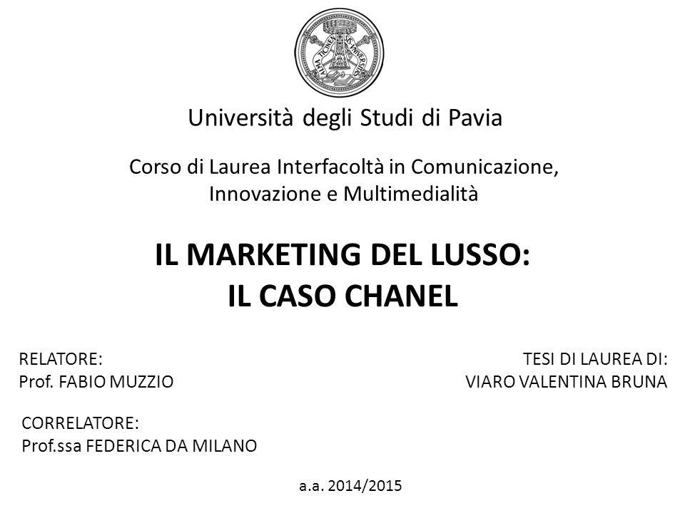 Università degli Studi di Pavia Corso di Laurea Interfacoltà in Comunicazione, Innovazione e Multimedialità IL MARKETING DEL LUSSO: IL CASO CHANEL REL
