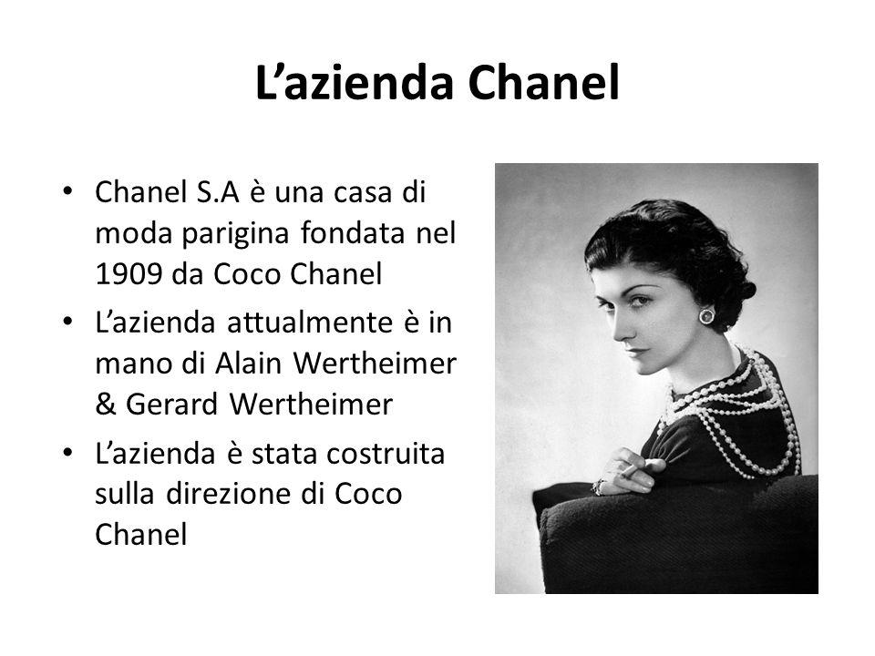 L'azienda Chanel Chanel S.A è una casa di moda parigina fondata nel 1909 da Coco Chanel L'azienda attualmente è in mano di Alain Wertheimer & Gerard W