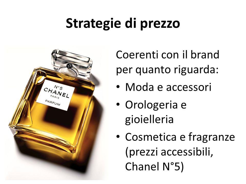 Strategie di prezzo Coerenti con il brand per quanto riguarda: Moda e accessori Orologeria e gioielleria Cosmetica e fragranze (prezzi accessibili, Ch