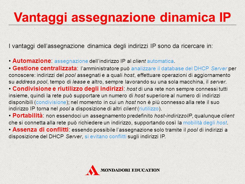 Vantaggi assegnazione dinamica IP I vantaggi dell'assegnazione dinamica degli indirizzi IP sono da ricercare in: Automazione: assegnazione dell'indiri