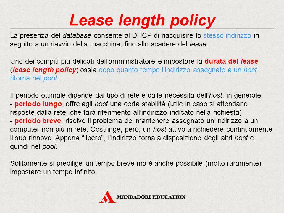 Lease length policy La presenza del database consente al DHCP di riacquisire lo stesso indirizzo in seguito a un riavvio della macchina, fino allo sca