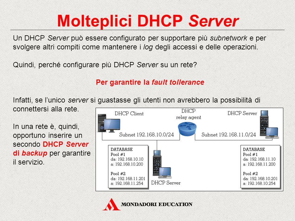 Molteplici DHCP Server Un DHCP Server può essere configurato per supportare più subnetwork e per svolgere altri compiti come mantenere i log degli acc