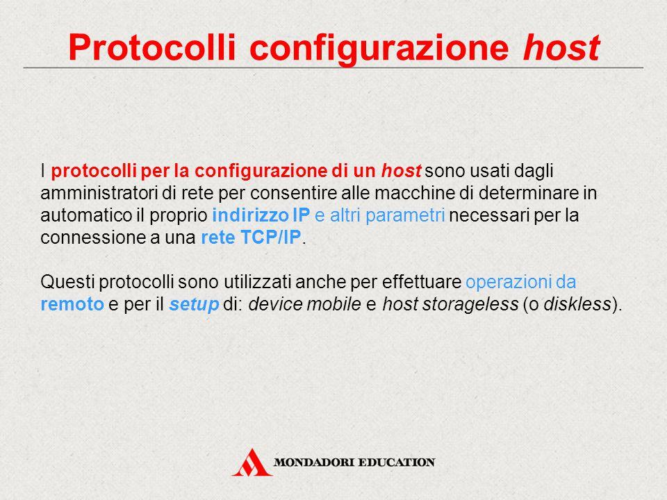 Protocolli configurazione host I protocolli per la configurazione di un host sono usati dagli amministratori di rete per consentire alle macchine di d