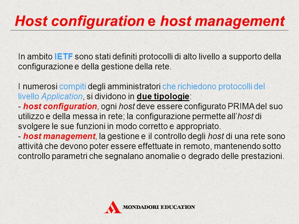Host configuration e host management In ambito IETF sono stati definiti protocolli di alto livello a supporto della configurazione e della gestione de