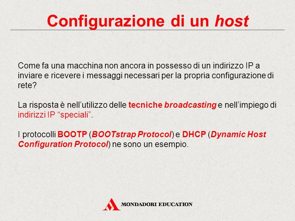 Configurazione di un host Come fa una macchina non ancora in possesso di un indirizzo IP a inviare e ricevere i messaggi necessari per la propria conf