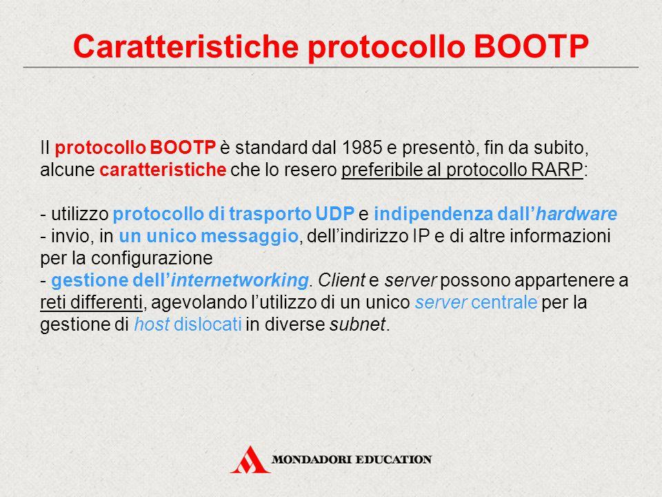 Caratteristiche protocollo BOOTP Il protocollo BOOTP è standard dal 1985 e presentò, fin da subito, alcune caratteristiche che lo resero preferibile a