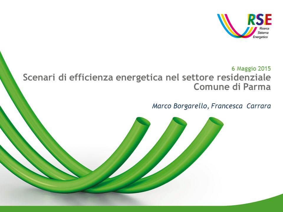 6 Maggio 2015 Scenari di efficienza energetica nel settore residenziale Comune di Parma Marco Borgarello, Francesca Carrara