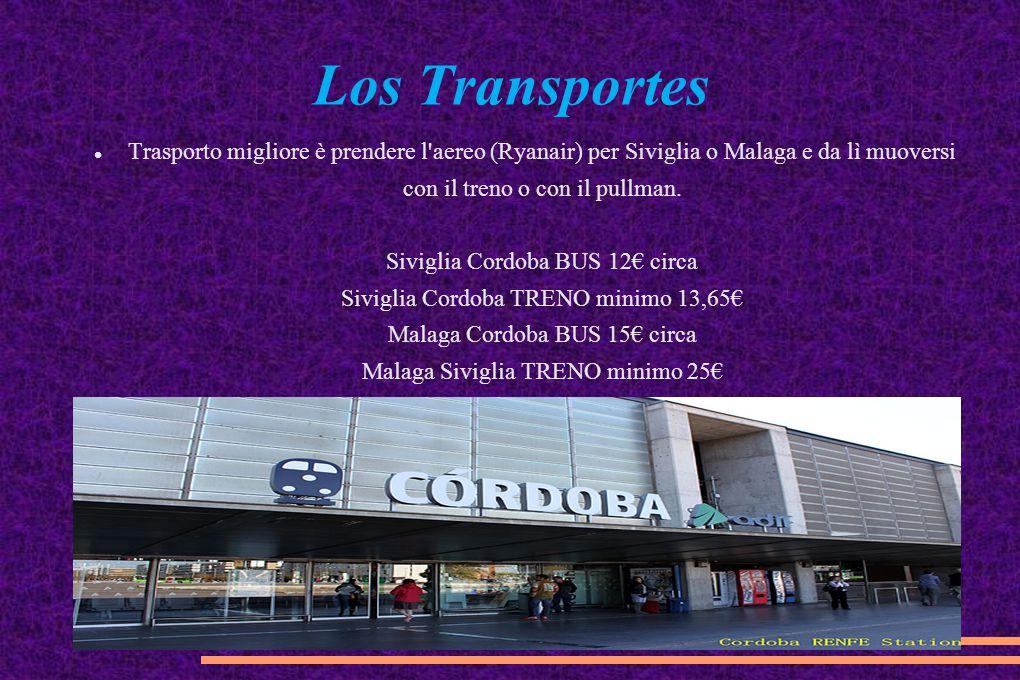 Los Transportes Trasporto migliore è prendere l'aereo (Ryanair) per Siviglia o Malaga e da lì muoversi con il treno o con il pullman. Siviglia Cordoba
