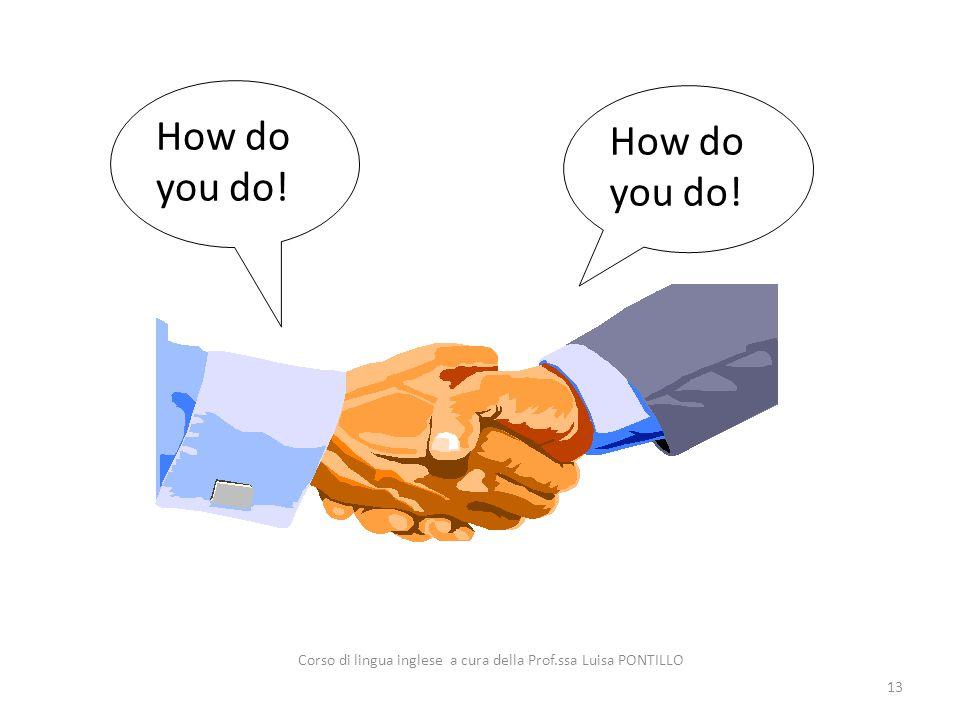 How do you do! 13 Corso di lingua inglese a cura della Prof.ssa Luisa PONTILLO