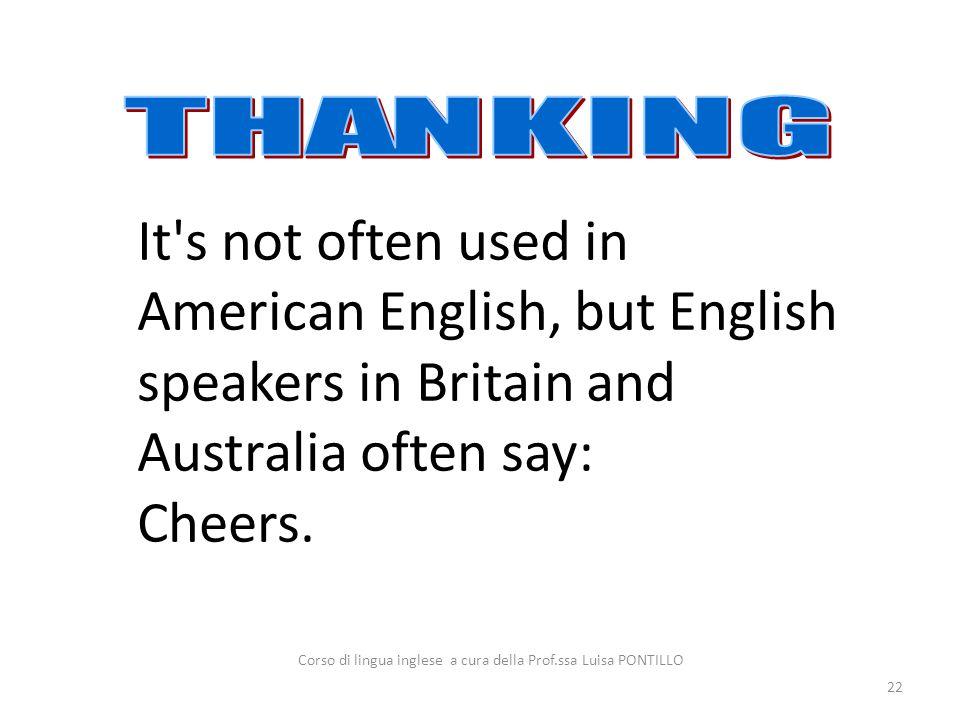 22 Corso di lingua inglese a cura della Prof.ssa Luisa PONTILLO It's not often used in American English, but English speakers in Britain and Australia