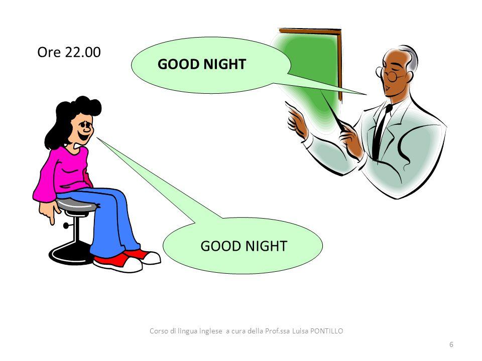 GOOD NIGHT Ore 22.00 6 GOOD NIGHT Corso di lingua inglese a cura della Prof.ssa Luisa PONTILLO