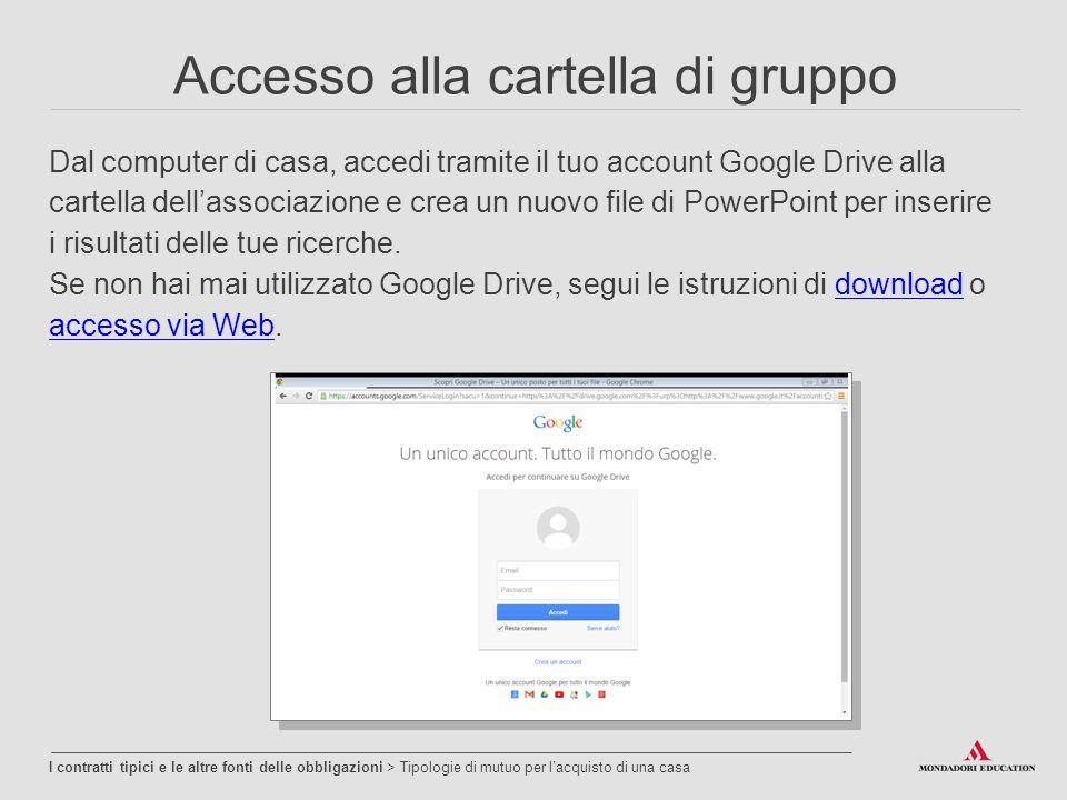 Accesso alla cartella di gruppo Dal computer di casa, accedi tramite il tuo account Google Drive alla cartella dell'associazione e crea un nuovo file di PowerPoint per inserire i risultati delle tue ricerche.