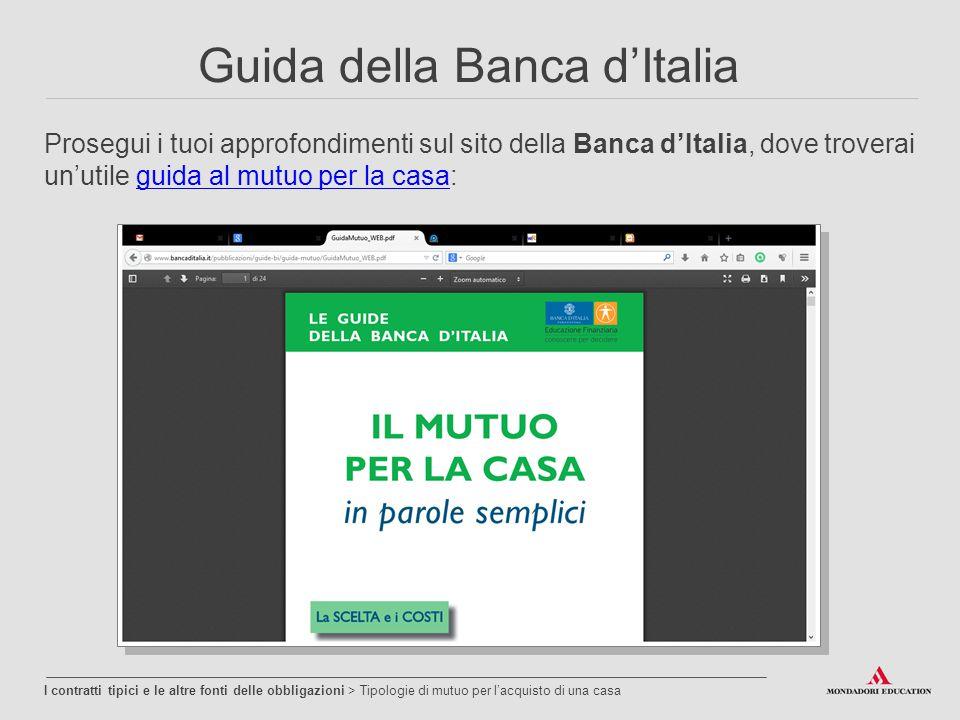 Guida della Banca d'Italia Prosegui i tuoi approfondimenti sul sito della Banca d'Italia, dove troverai un'utile guida al mutuo per la casa:guida al m