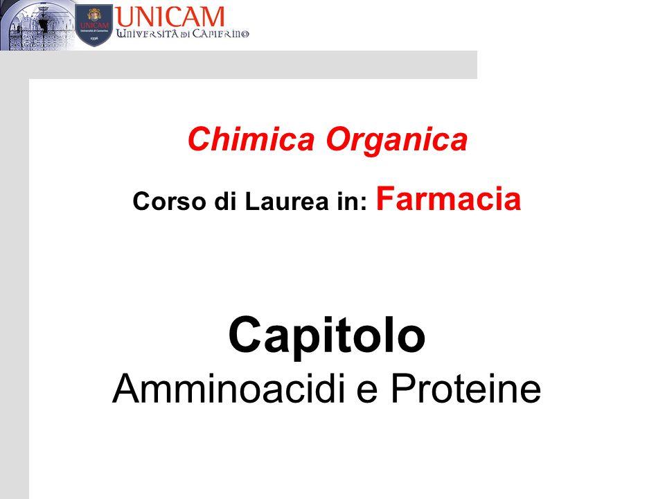 Chimica Organica Corso di Laurea in: Farmacia Capitolo Amminoacidi e Proteine