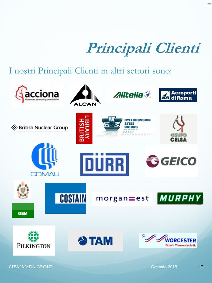 Principali Clienti I nostri Principali Clienti in altri settori sono: Gennaio 2015CIEM MADA GROUP47 GEM
