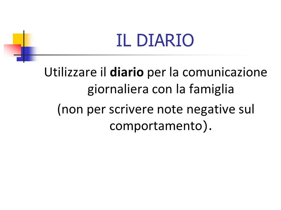 IL DIARIO Utilizzare il diario per la comunicazione giornaliera con la famiglia (non per scrivere note negative sul comportamento ).