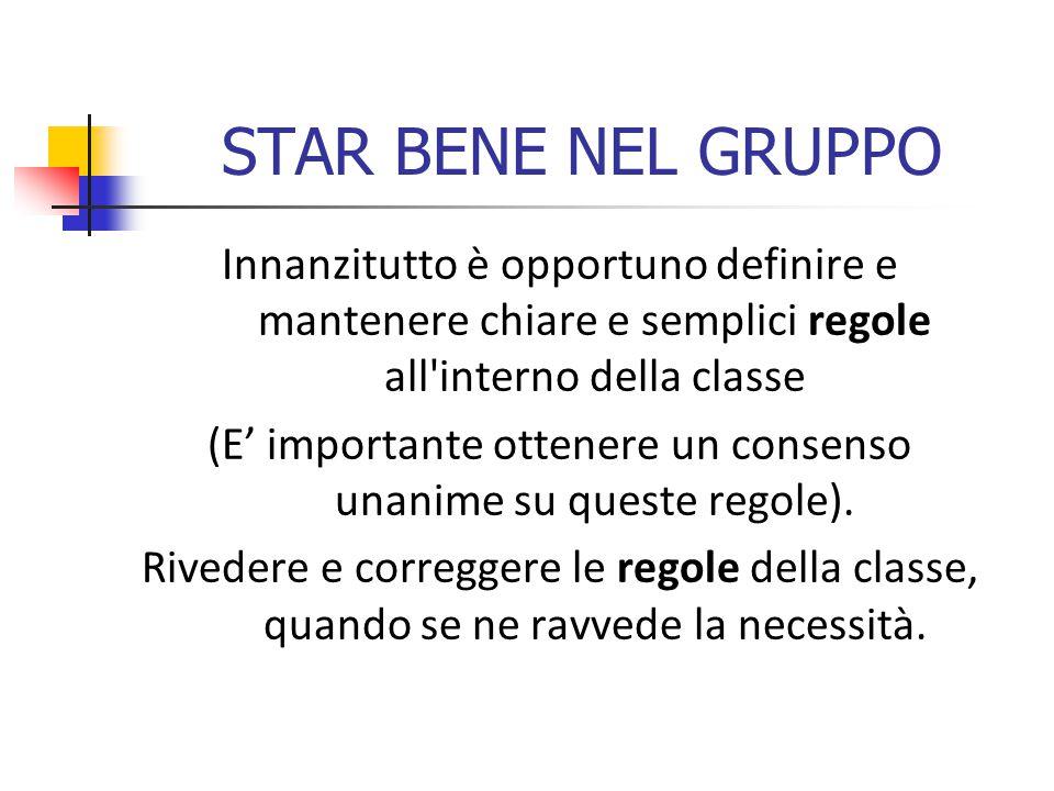 STAR BENE NEL GRUPPO Innanzitutto è opportuno definire e mantenere chiare e semplici regole all interno della classe (E' importante ottenere un consenso unanime su queste regole).