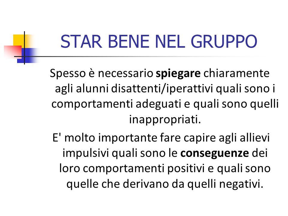 STAR BENE NEL GRUPPO Spesso è necessario spiegare chiaramente agli alunni disattenti/iperattivi quali sono i comportamenti adeguati e quali sono quelli inappropriati.