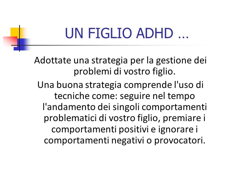 UN FIGLIO ADHD … Adottate una strategia per la gestione dei problemi di vostro figlio.